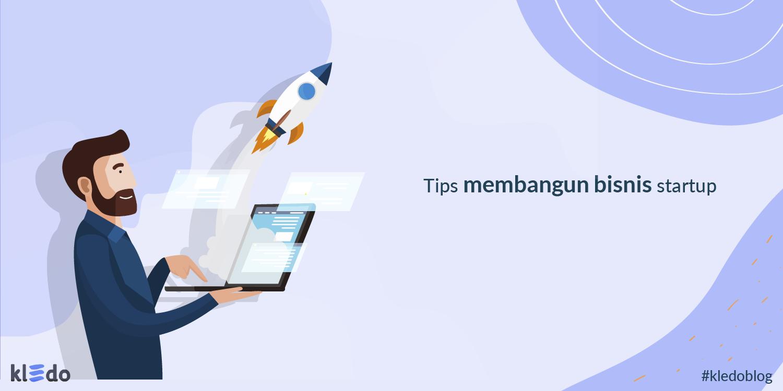 Tips membangun bisnis startup