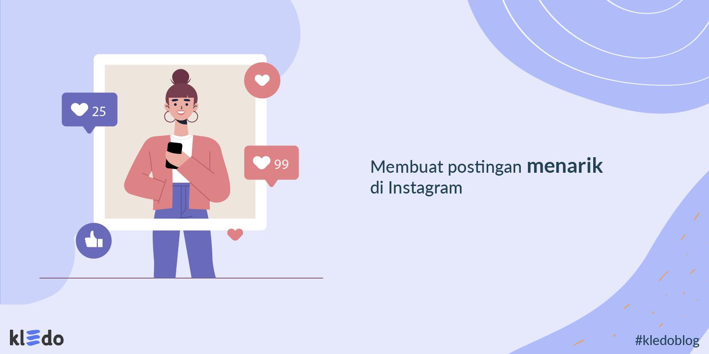 Cara Mudah Membuat Postingan Menarik Di Instagram Wajib Dicoba