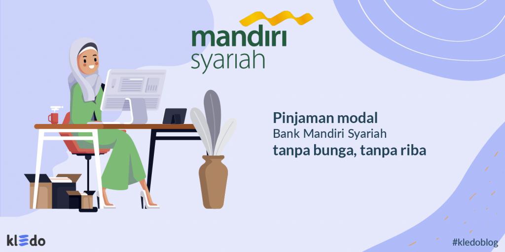 Pinjaman Modal Bank Mandiri Syariah, Tanpa Bunga dan Bebas ...