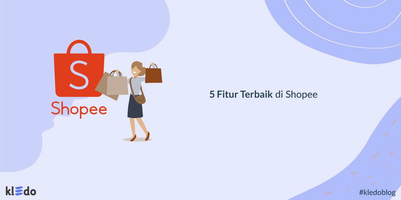 5 Fitur Terbaik di Shopee