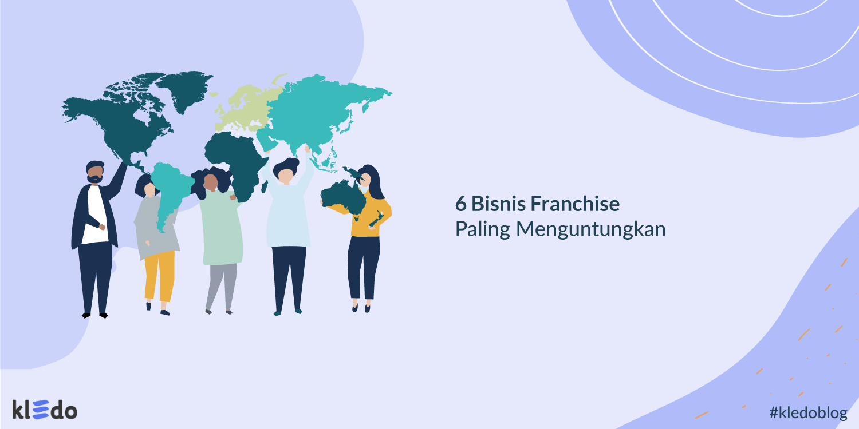 6 Bisnis Franchise Paling Menguntungkan